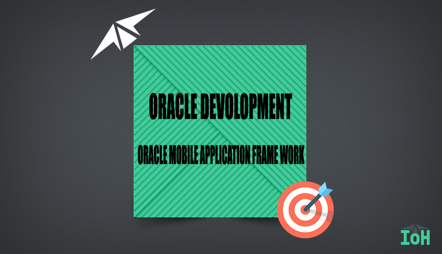ORACLE MOBILE APPLICATION FRAME WORK(OMAF)