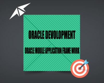 ORACLE MOBILE APPLICATION FRAME WORK(OMAF)